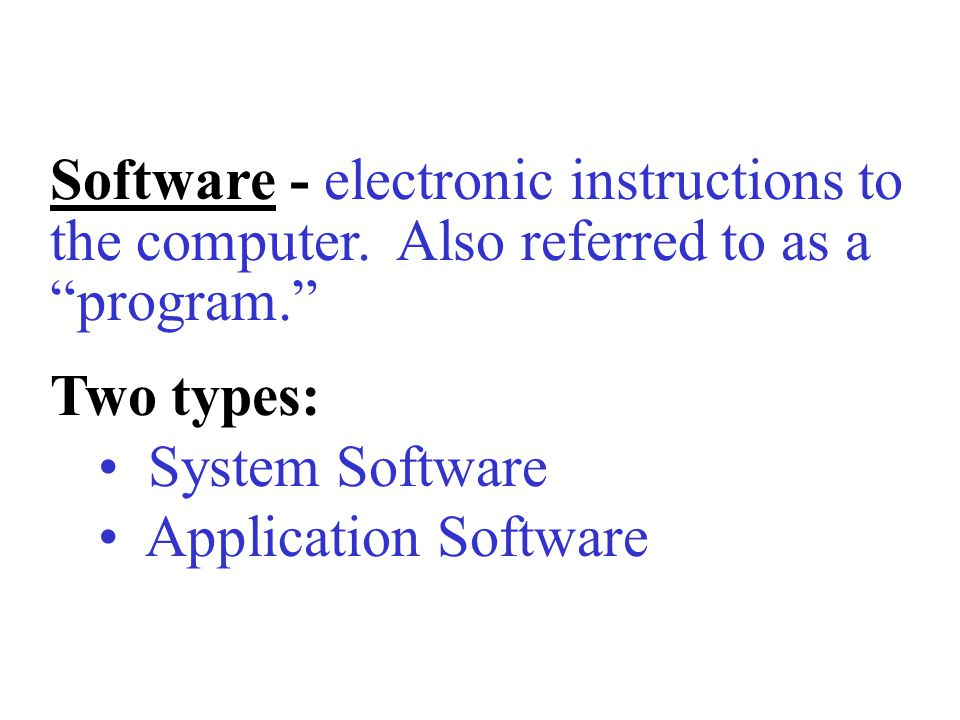 Software - electronic instructions to the computer.