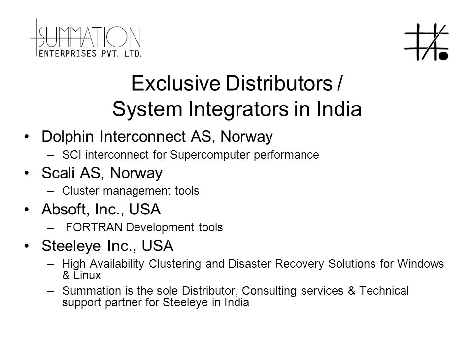 Exclusive Distributors / System Integrators in India Dolphin Interconnect AS, Norway –SCI interconnect for Supercomputer performance Scali AS, Norway