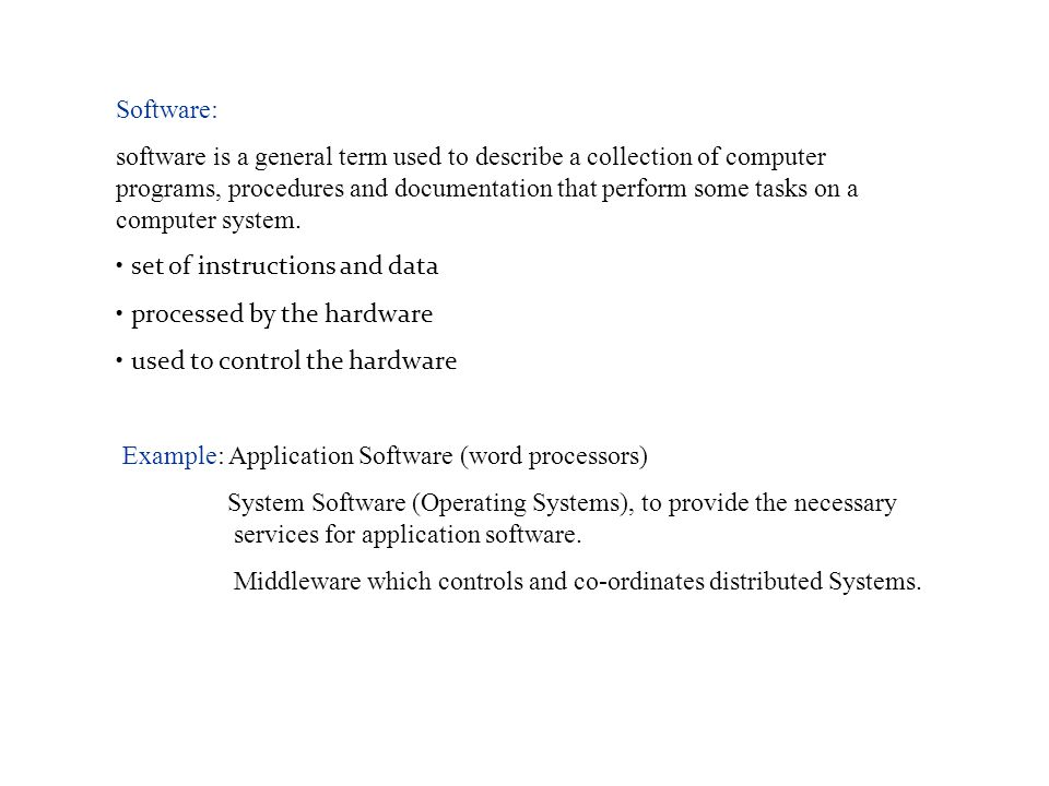 Software: software is a general term used to describe a collection of computer programs, procedures and documentation that perform some tasks on a com