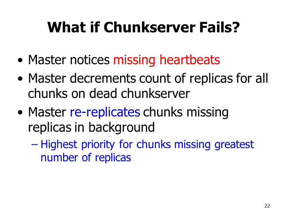 22 What if Chunkserver Fails.
