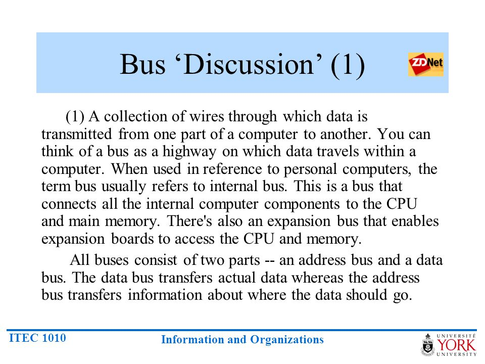 ITEC 1010 Information and Organizations Bus 'Discussion' (1) (1) A collection of wires through which data is transmitted from one part of a computer t