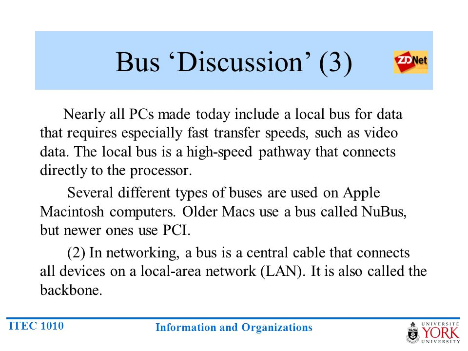 ITEC 1010 Information and Organizations Bus 'Discussion' (3) Nearly all PCs made today include a local bus for data that requires especially fast tran