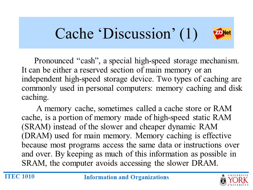 """ITEC 1010 Information and Organizations Cache 'Discussion' (1) Pronounced """"cash"""", a special high-speed storage mechanism. It can be either a reserved"""