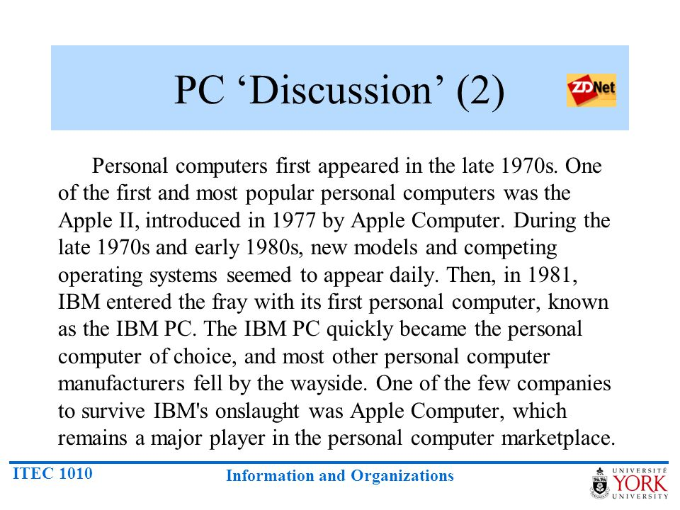 ITEC 1010 Information and Organizations PC 'Discussion' (2) Personal computers first appeared in the late 1970s. One of the first and most popular per