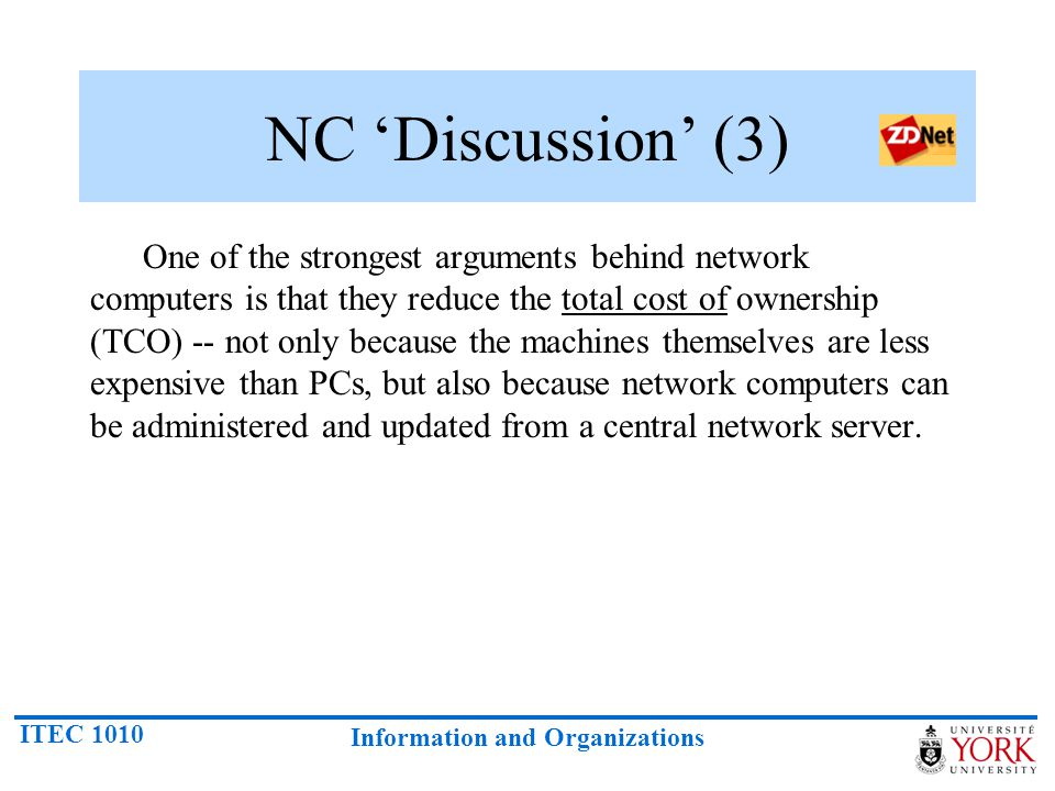ITEC 1010 Information and Organizations NC 'Discussion' (3) One of the strongest arguments behind network computers is that they reduce the total cost