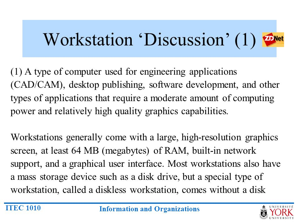 ITEC 1010 Information and Organizations Workstation 'Discussion' (1) (1) A type of computer used for engineering applications (CAD/CAM), desktop publi