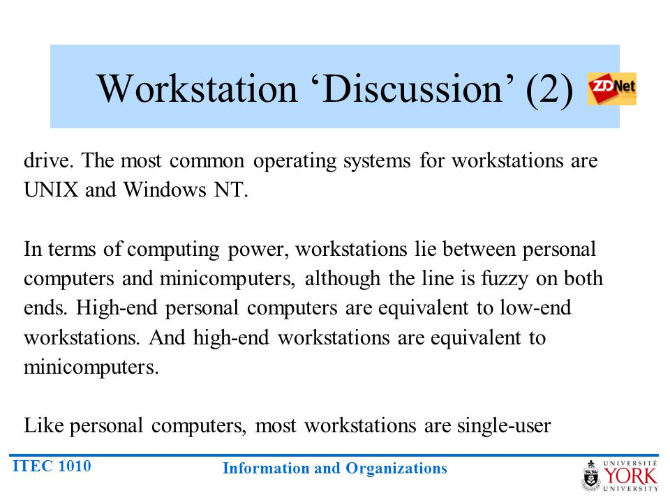 ITEC 1010 Information and Organizations Workstation 'Discussion' (2) drive. The most common operating systems for workstations are UNIX and Windows NT