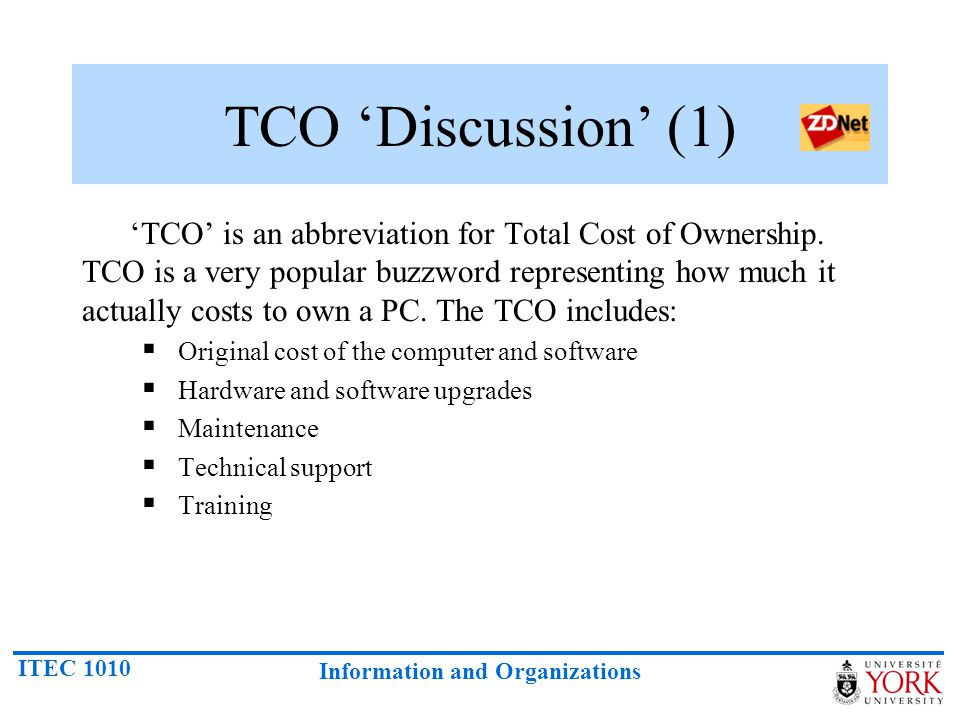 ITEC 1010 Information and Organizations TCO 'Discussion' (1) 'TCO' is an abbreviation for Total Cost of Ownership. TCO is a very popular buzzword repr