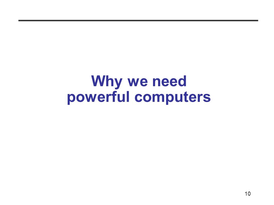 10 Why we need powerful computers