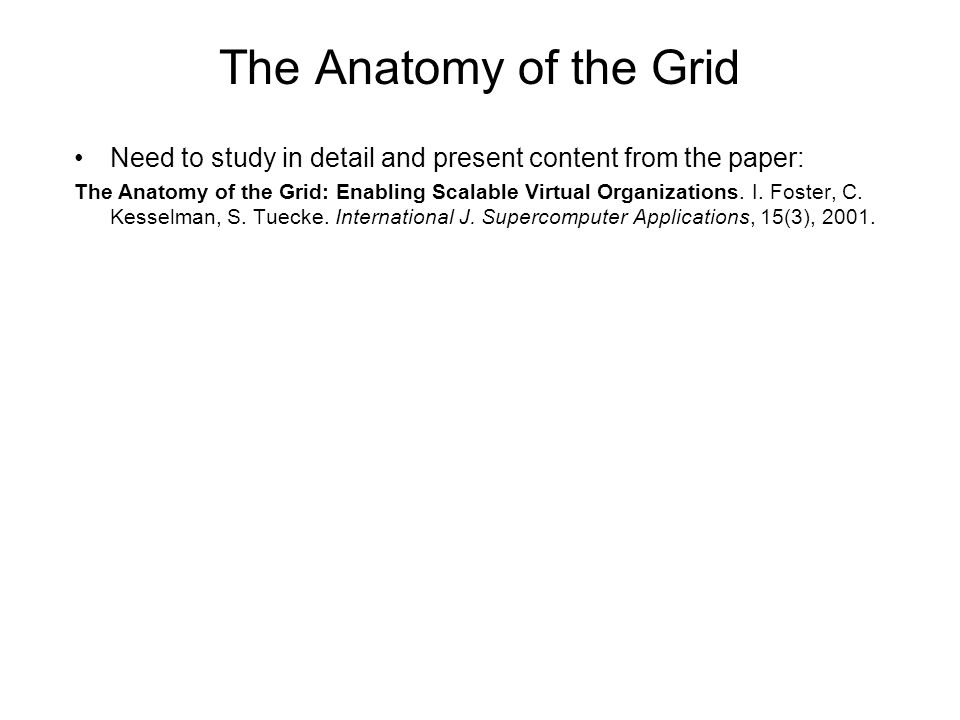 The Anatomy of the Grid Need to study in detail and present content from the paper: The Anatomy of the Grid: Enabling Scalable Virtual Organizations.