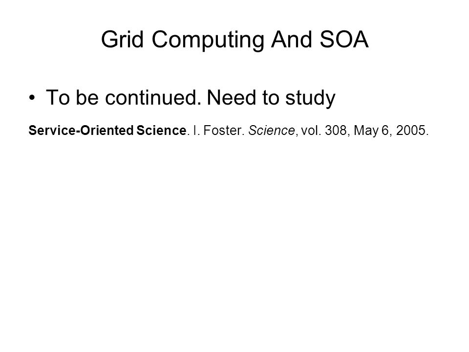 Grid Computing And SOA To be continued. Need to study Service-Oriented Science.