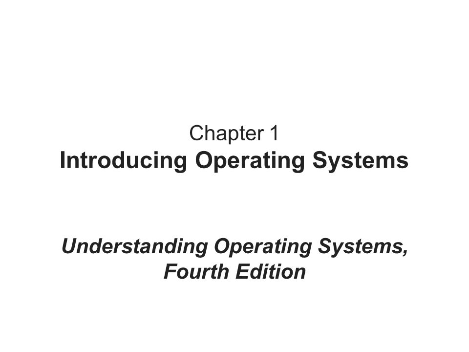 Chapter 1 Introducing Operating Systems Understanding Operating Systems, Fourth Edition