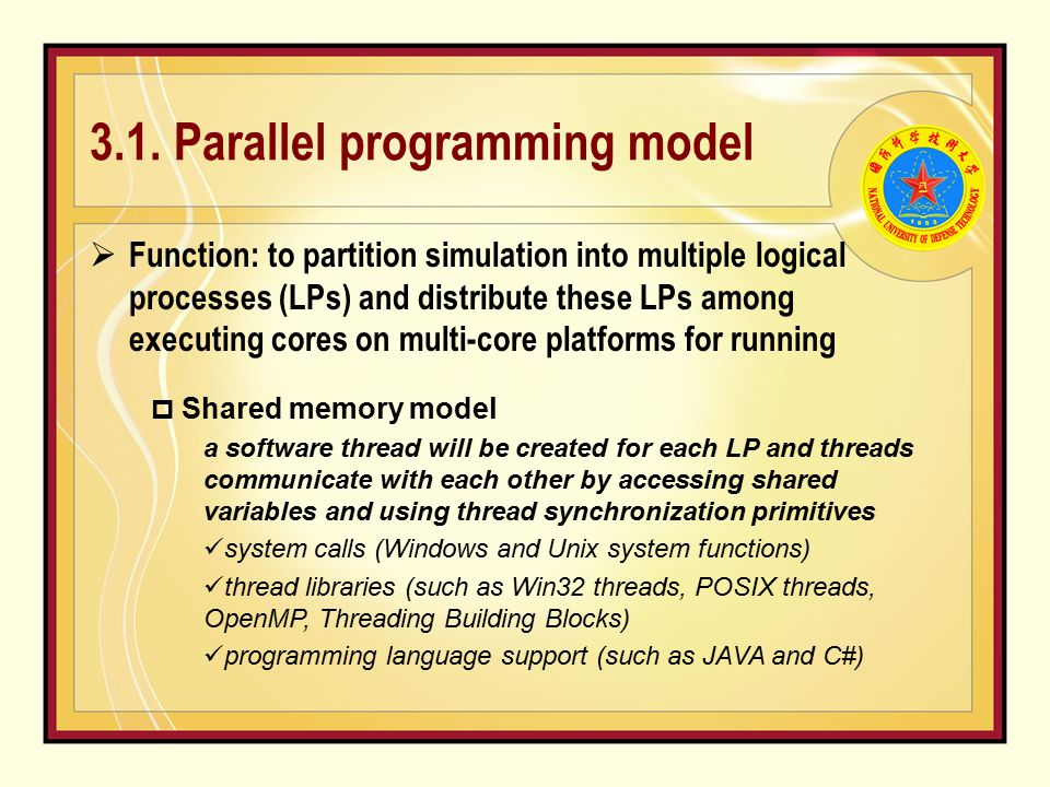 3.1. Parallel programming model  Function: to partition simulation into multiple logical processes (LPs) and distribute these LPs among executing cor
