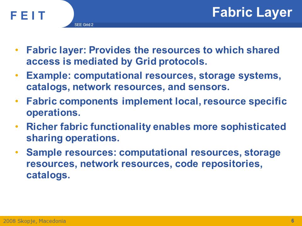 SEE Grid 2 2008 Skopje, Macedonia F E I T 17 EGEE – Enabling Grids for E-Science EGEE's Grid middleware: gLite –Introducing the core services