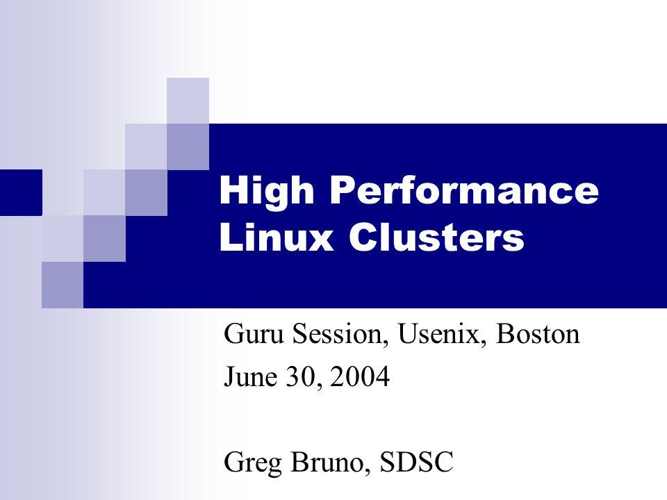 High Performance Linux Clusters Guru Session, Usenix, Boston June 30, 2004 Greg Bruno, SDSC