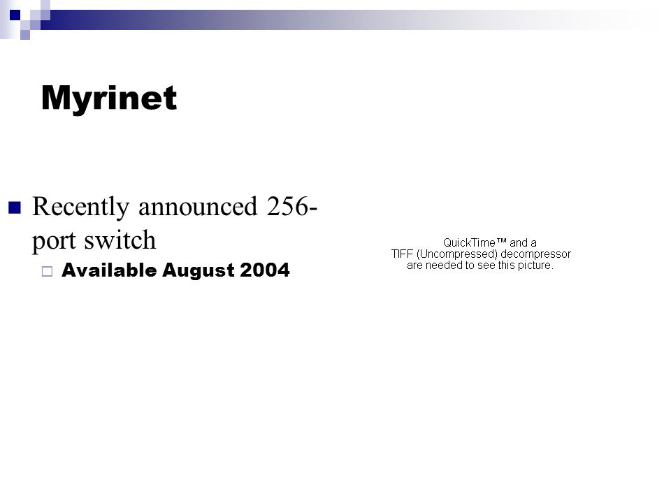 Myrinet Recently announced 256- port switch  Available August 2004