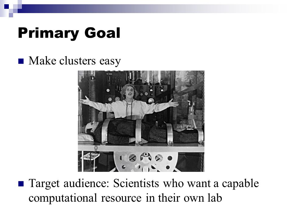 Primary Goal Make clusters easy Target audience: Scientists who want a capable computational resource in their own lab