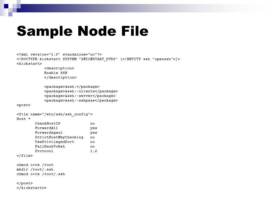 Sample Node File ]> Enable SSH &ssh; &ssh;-clients &ssh;-server &ssh;-askpass Host * CheckHostIP no ForwardX11 yes ForwardAgent yes StrictHostKeyChecking no UsePrivilegedPort no FallBackToRsh no Protocol 1,2 chmod o+rx /root mkdir /root/.ssh chmod o+rx /root/.ssh >