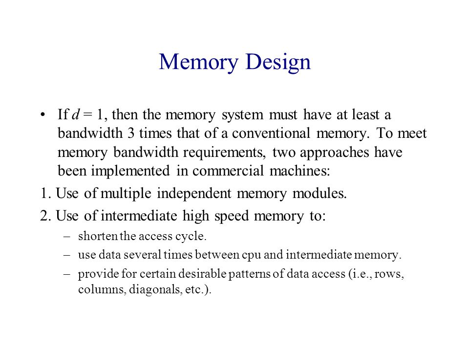 Memory Design If d = 1, then the memory system must have at least a bandwidth 3 times that of a conventional memory.