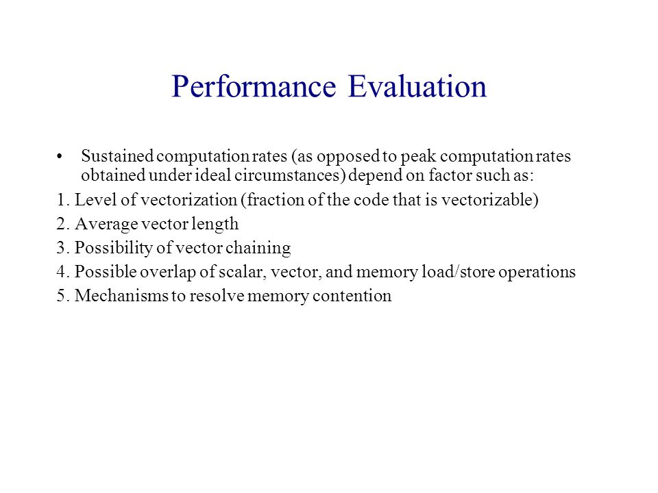 Performance Evaluation Sustained computation rates (as opposed to peak computation rates obtained under ideal circumstances) depend on factor such as: 1.