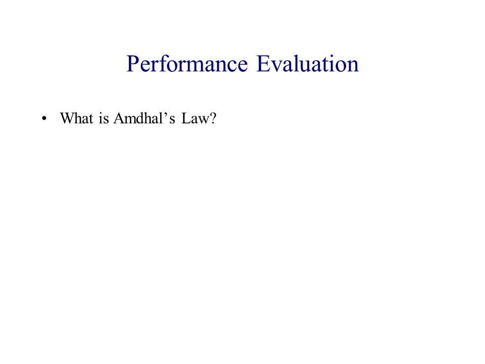 Performance Evaluation What is Amdhal's Law