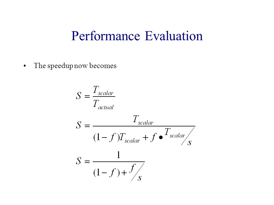 Performance Evaluation The speedup now becomes