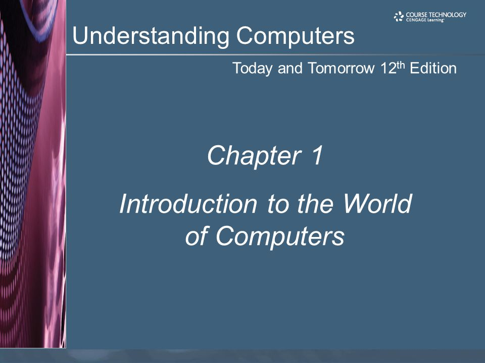 Chapter 1 Understanding Computers, 12th Edition 12 Computers in the Workplace Computers have become a universal on-the-job tool for decision-making, productivity, and communication –Used by all types of employees –Used for access control and other security measures –Use by service professionals is growing –Used extensively by the military –Employees in all lines of work need to continually refresh their computer skills
