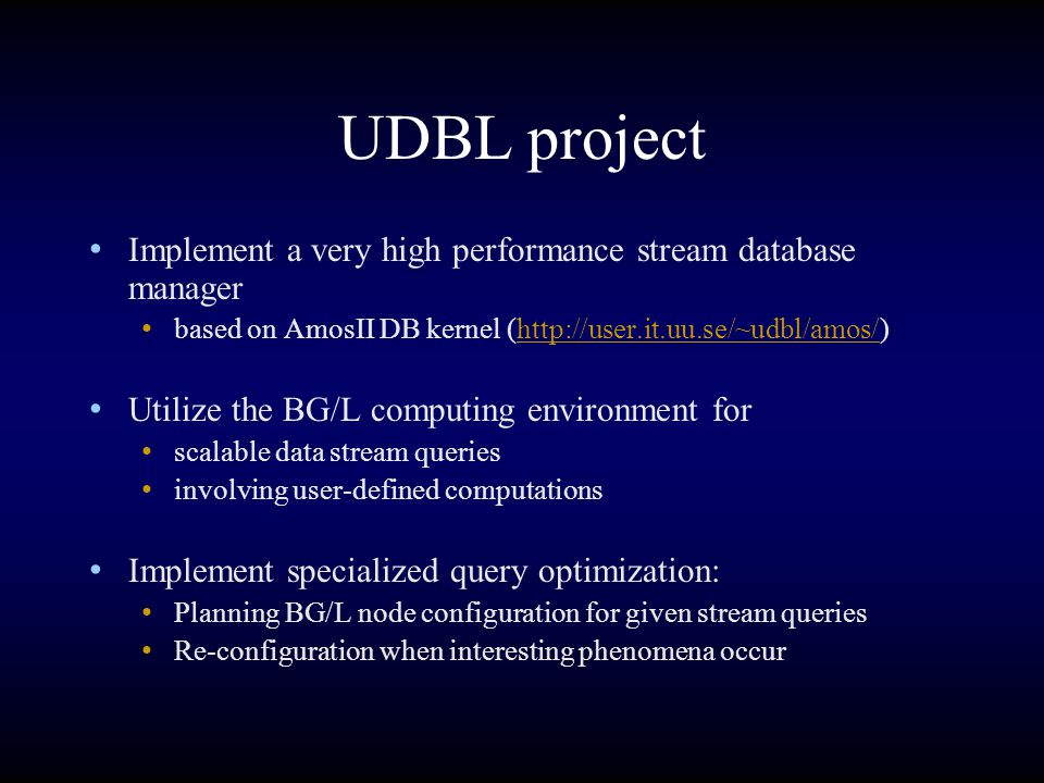UDBL project Implement a very high performance stream database manager based on AmosII DB kernel (http://user.it.uu.se/~udbl/amos/)http://user.it.uu.s
