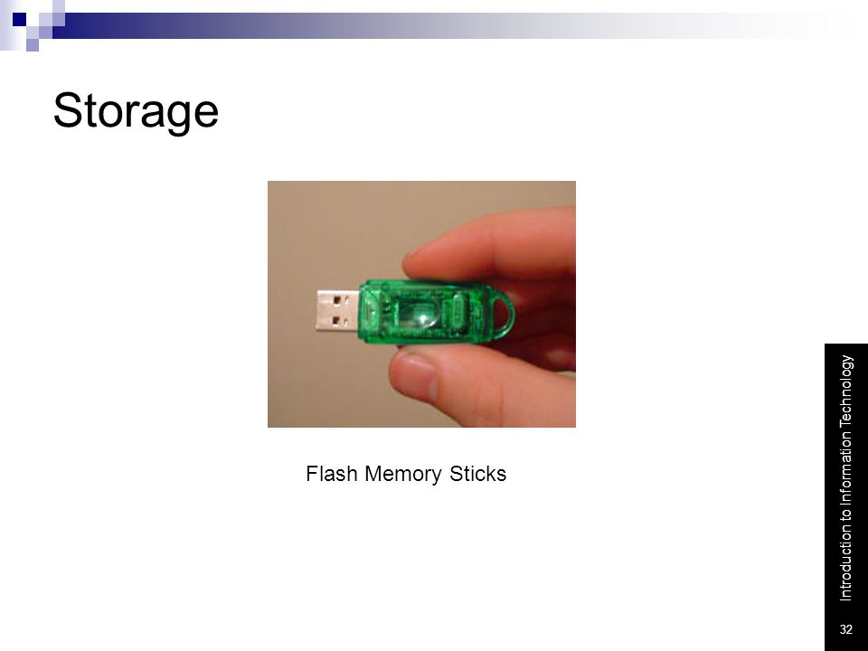 Introduction to Information Technology 32 Storage Flash Memory Sticks