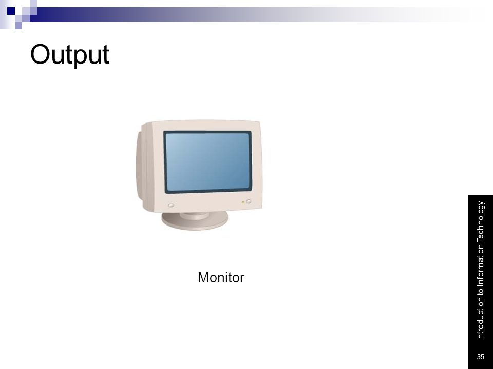 Introduction to Information Technology 35 Output Monitor
