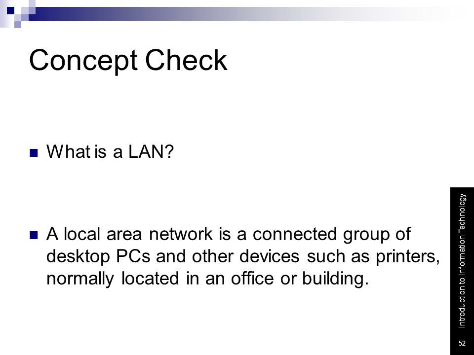 Introduction to Information Technology 52 Concept Check What is a LAN.