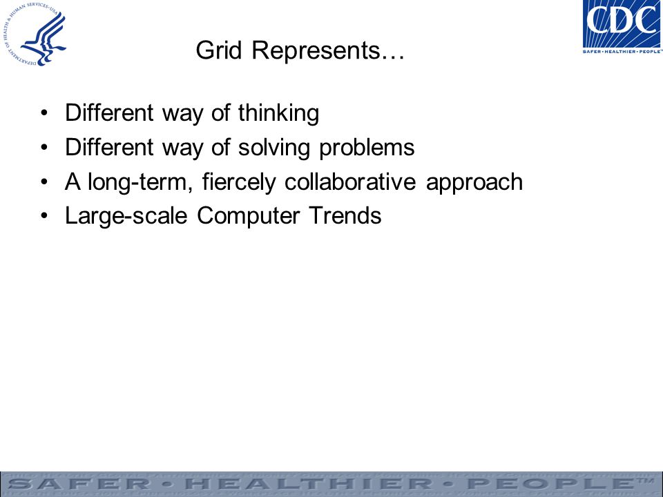 Grid Represents… Different way of thinking Different way of solving problems A long-term, fiercely collaborative approach Large-scale Computer Trends