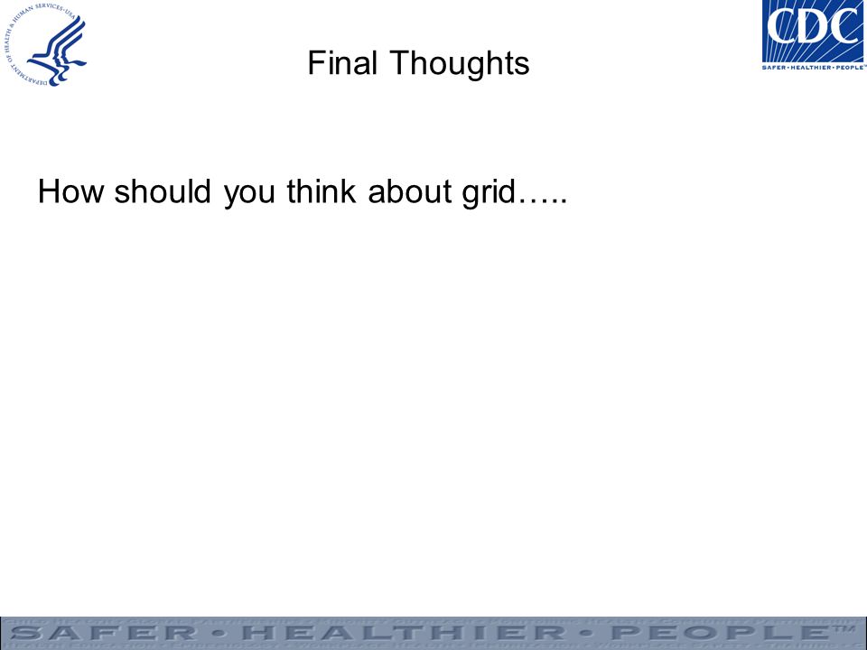 Final Thoughts How should you think about grid…..