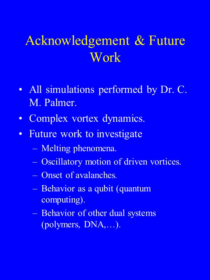 Acknowledgement & Future Work All simulations performed by Dr.