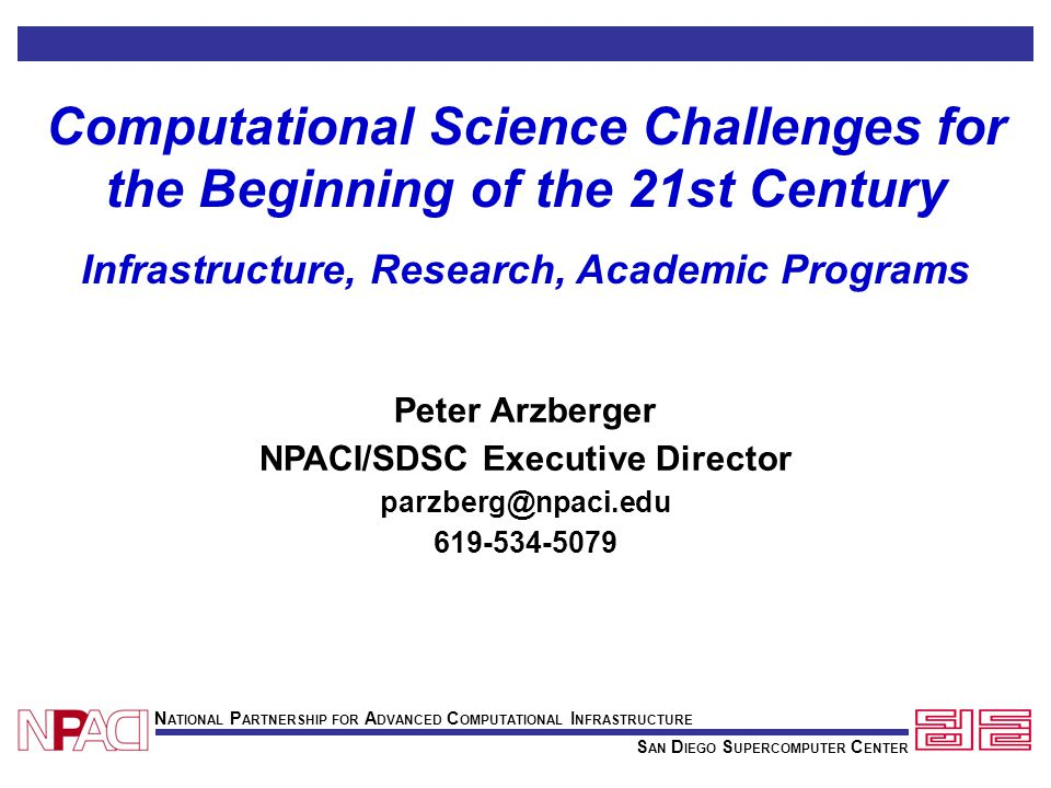 S AN D IEGO S UPERCOMPUTER C ENTER N ATIONAL P ARTNERSHIP FOR A DVANCED C OMPUTATIONAL I NFRASTRUCTURE Computational Science Challenges for the Beginn
