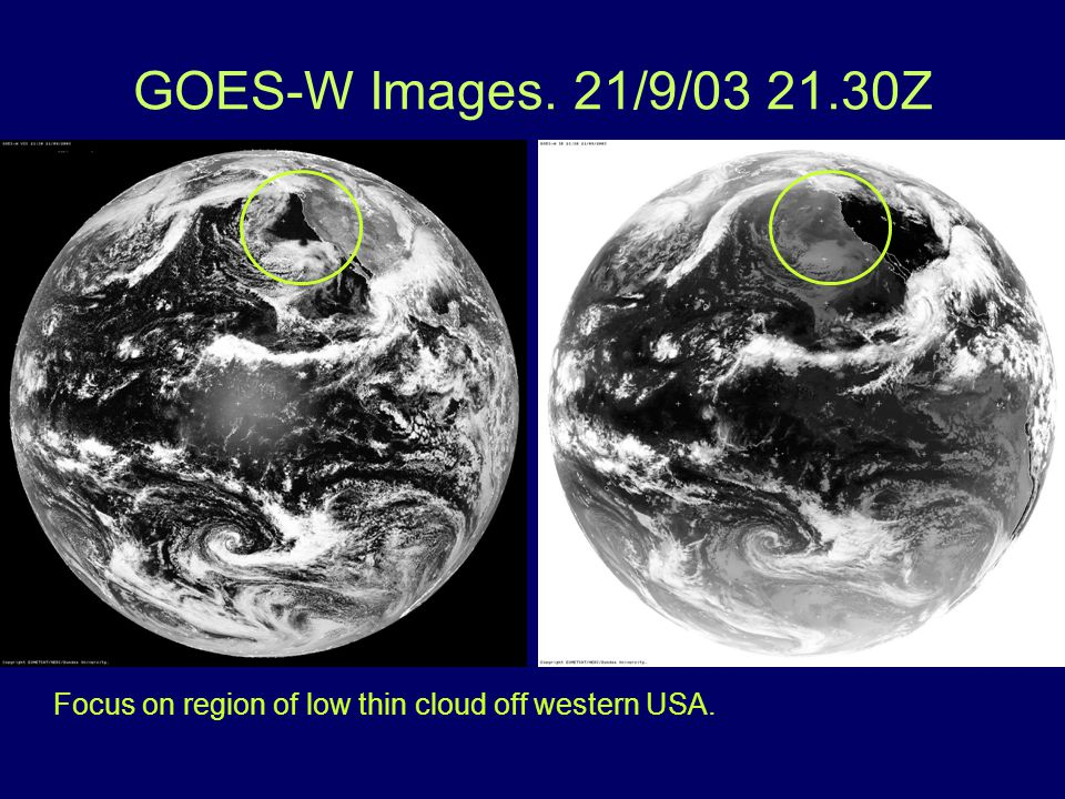 GOES-W Images. 21/9/03 21.30Z Focus on region of low thin cloud off western USA.