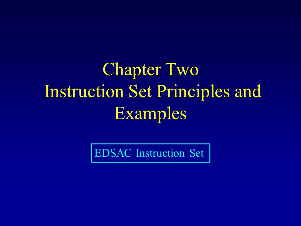 Chapter Two Instruction Set Principles and Examples EDSAC Instruction Set