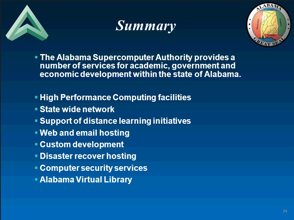 24 Summary  The Alabama Supercomputer Authority provides a number of services for academic, government and economic development within the state of Alabama.