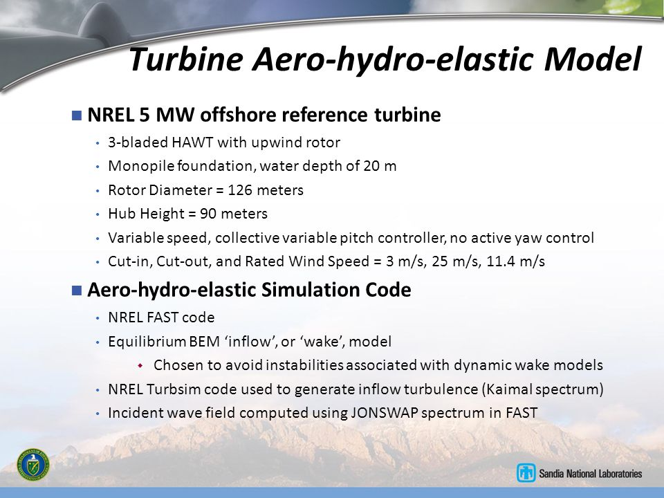 Turbine Aero-hydro-elastic Model NREL 5 MW offshore reference turbine 3-bladed HAWT with upwind rotor Monopile foundation, water depth of 20 m Rotor D