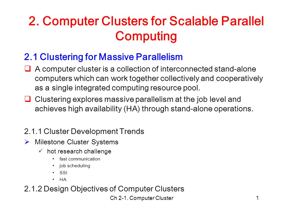 Ch 2-1. Computer Cluster1 2. Computer Clusters for Scalable Parallel Computing 2.1 Clustering for Massive Parallelism  A computer cluster is a collec