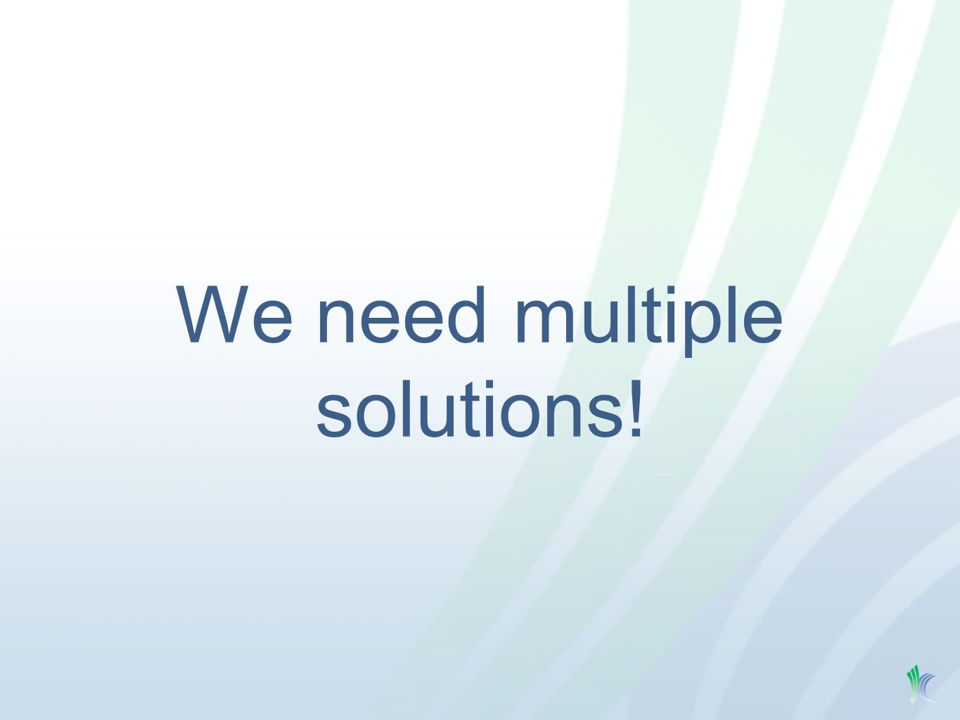 We need multiple solutions!