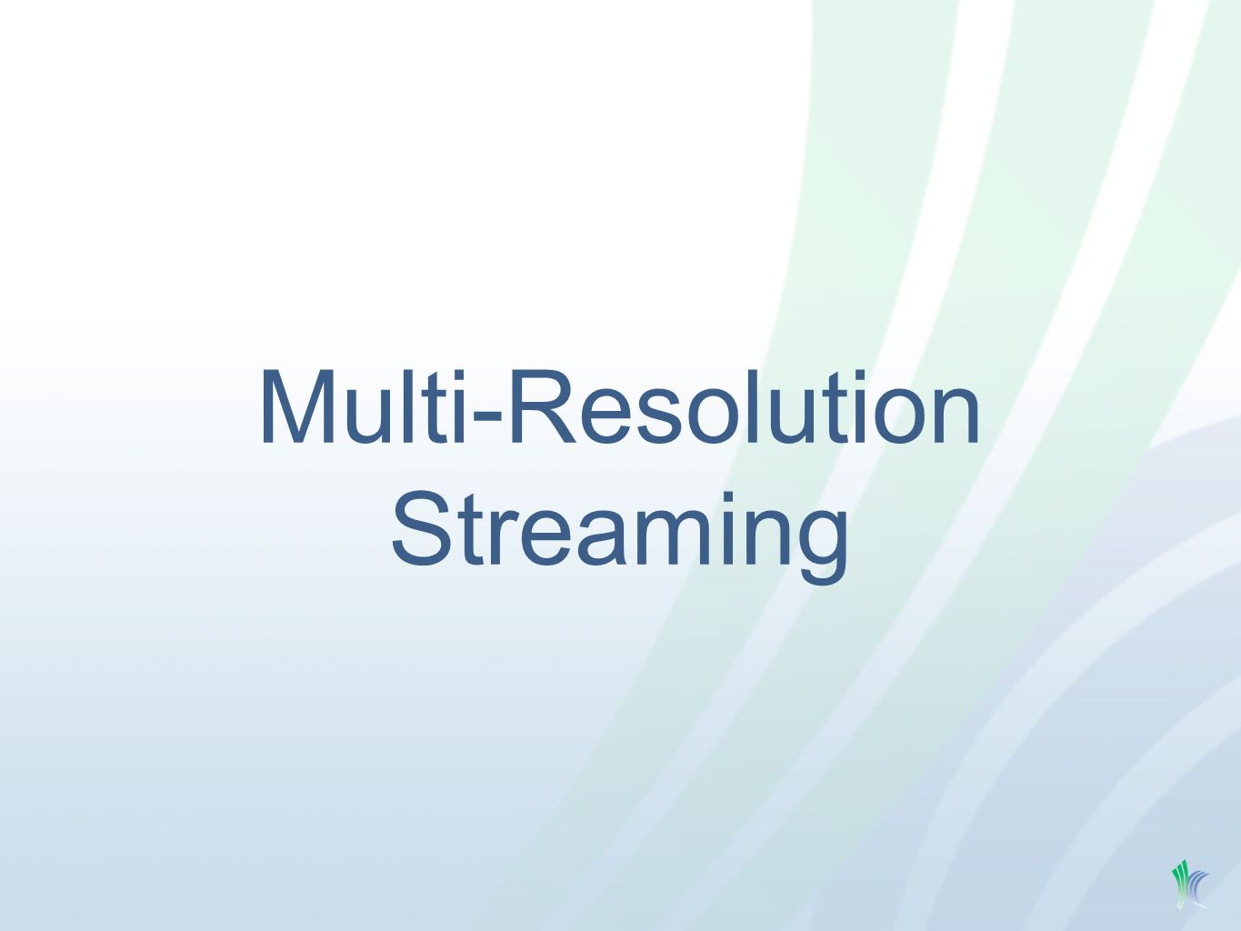 Multi-Resolution Streaming