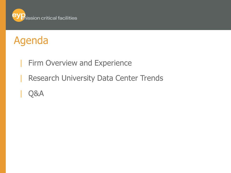 Agenda |Firm Overview and Experience |Research University Data Center Trends |Q&A