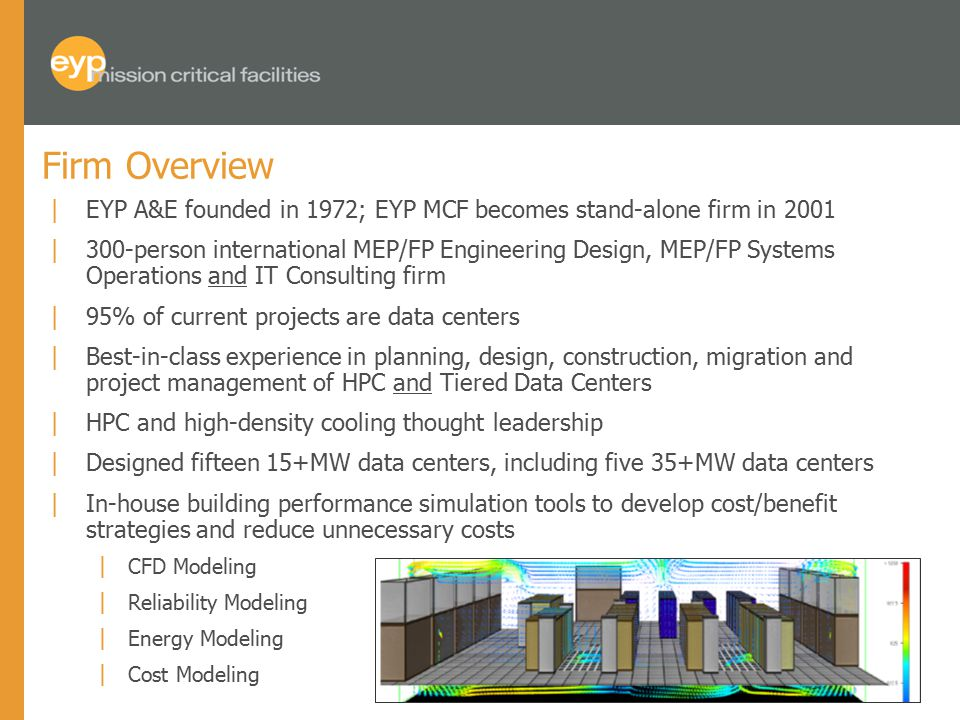 |EYP A&E founded in 1972; EYP MCF becomes stand-alone firm in 2001 |300-person international MEP/FP Engineering Design, MEP/FP Systems Operations and