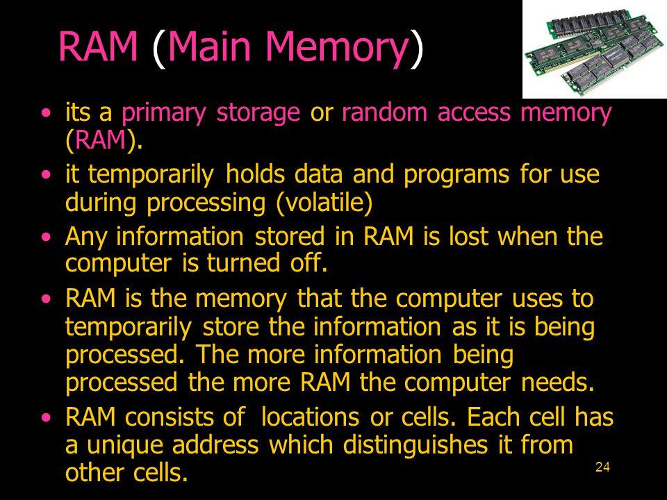 24 RAM (Main Memory) its a primary storage or random access memory (RAM).