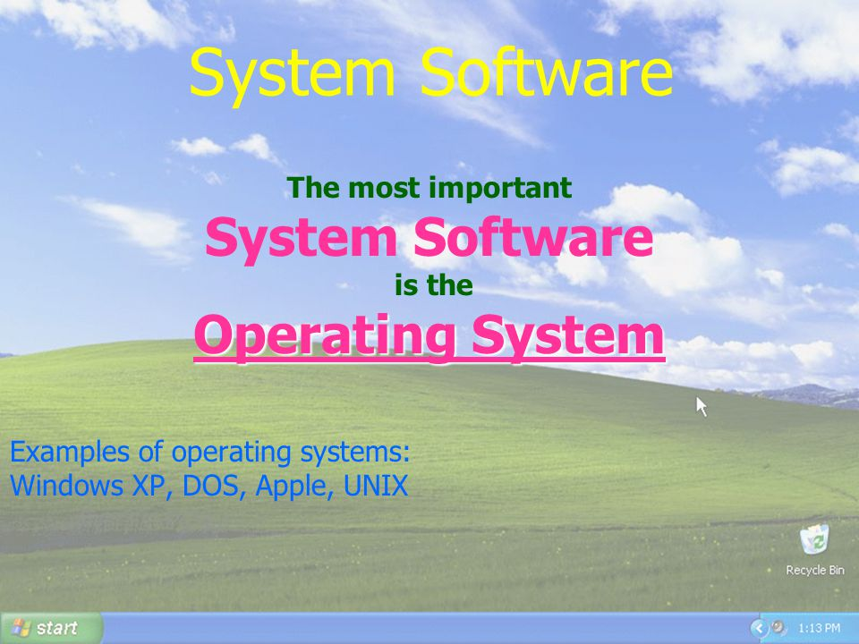 36 System Software The most important System Software is the Operating System Examples of operating systems: Windows XP, DOS, Apple, UNIX