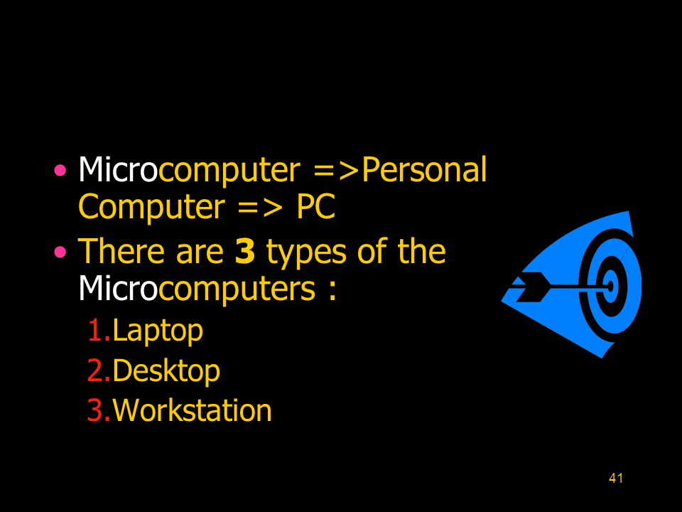 41 Microcomputer =>Personal Computer => PC There are 3 types of the Microcomputers : 1.Laptop 2.Desktop 3.Workstation