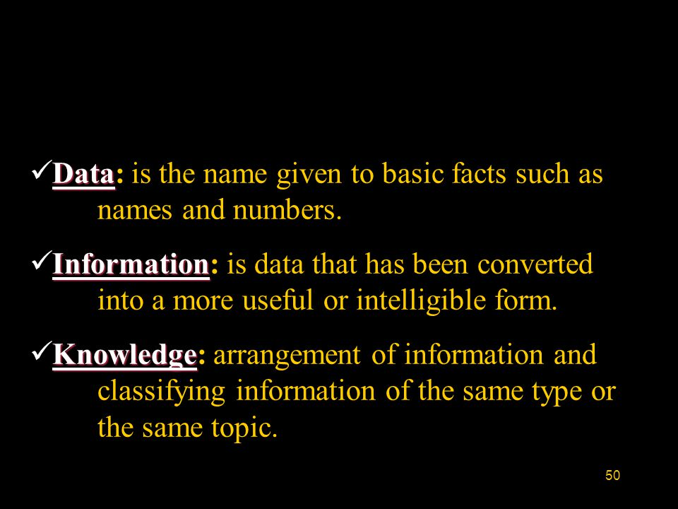 50 Data Data: is the name given to basic facts such as names and numbers. Information Information: is data that has been converted into a more useful