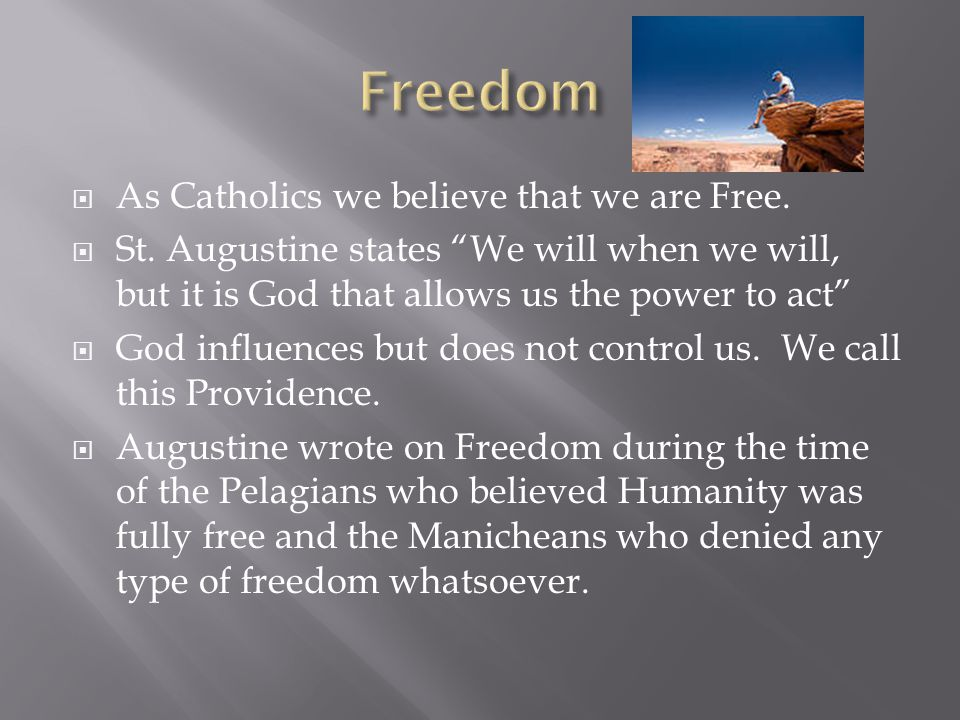  We attempt to define Freedom in the Catechism of the Catholic Church (CCC)  CCC 1744: Freedom is the power to act or not to act we are most fully free when our actions are directed toward the Good (God)  CCC1745: Freedom as a result makes us responsible and accountable for what we do.