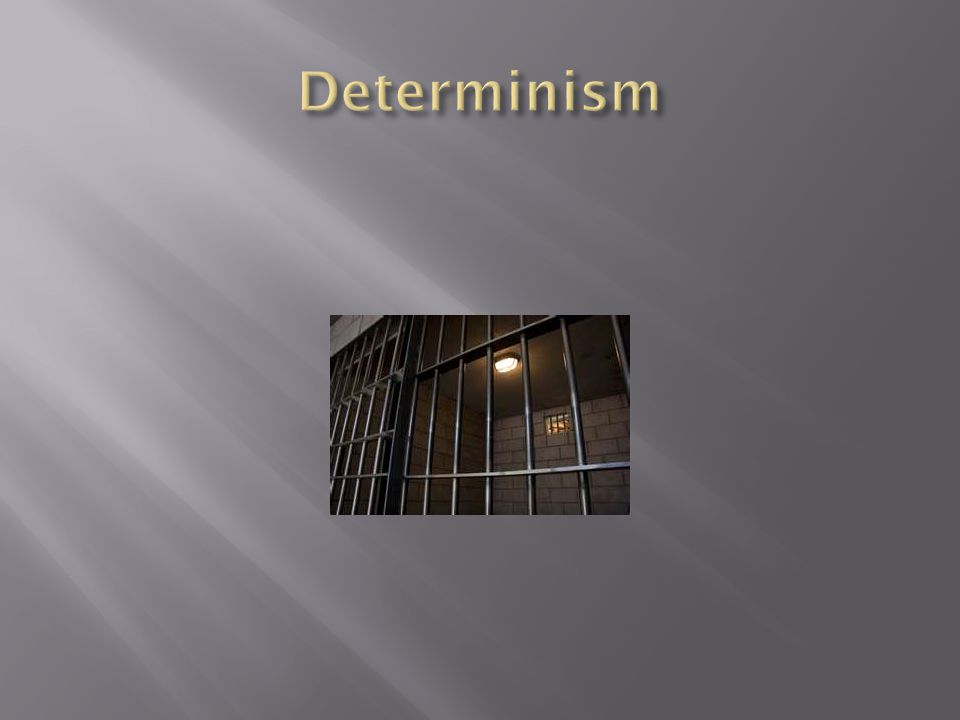  We can organize Determinists into three categories: Scientific/Social/Religious.
